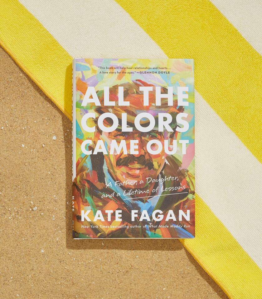 All The Colors Came Out: A Father, A Daughter, and a Lifetime of Lessons by Kate Fagan