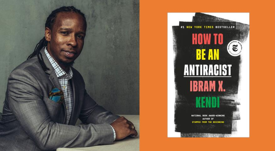 Author Ibram X. Kendi and the book cover of How To Be An Antiracist