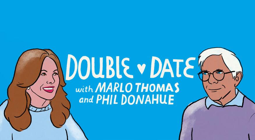 Double Date podcast with Marlo Thomas and Phil Donahue