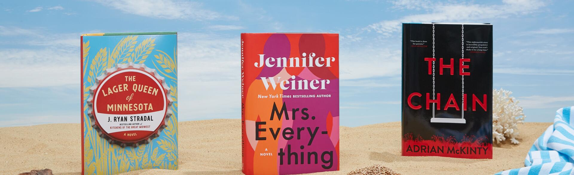 3 summer books on sandy beach The Lager Queen of Minnesota, Mrs. Everything and The Chain