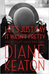 'Let's Just Say It Wasn't Pretty' by Diane Keaton