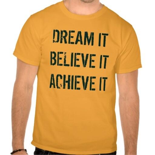 dream_it_believe_it_achieve_it_shirt-r8657a533f2b14274b5b9cc9d48553e6a_804gd_512