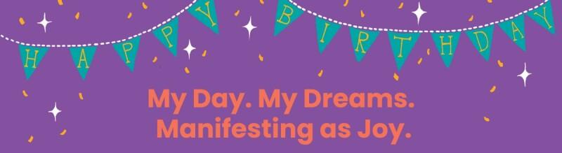 Happy birthday graphic that says My Day. My Dream. Manifesting as joy